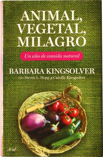 Animal, vegetal, milagro: un año de comida natural.